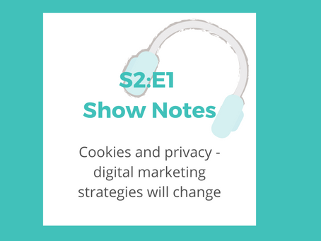 S2:E1 Cookies and privacy – digital marketing strategies will change