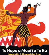 Te Hopu a Māui i a Te Rā / How Māui Slowed the Sun and Te-Ika-a-Māui / The Fish of Māui