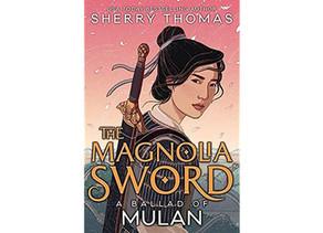 Magnolia Sword: A Ballad of Mulan by Sherry Thomas