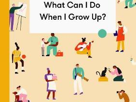 What can I do when I grow up: a young person's guide to careers, money - and the future