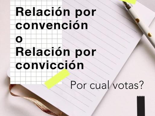 Relación por convención o relación por convicción?