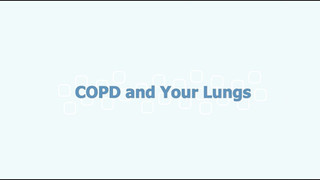 """""""COPD and Your Lungs"""""""