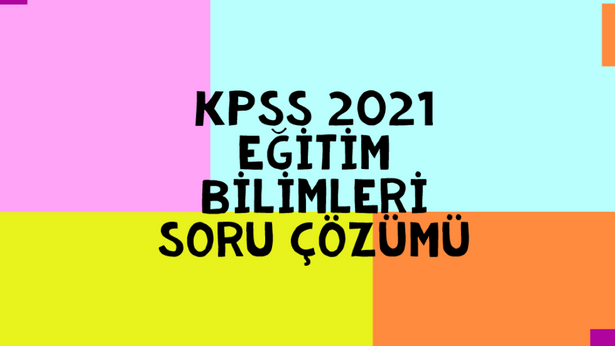 KPSS 2021 Eğitim Bilimleri Soru Çözümü