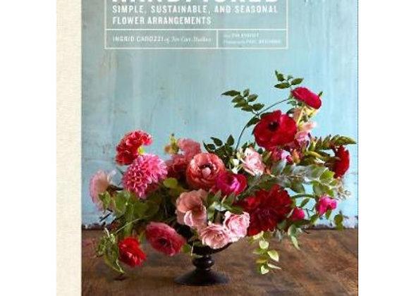 Handpicked: Simple, Sustainable, and Seasonal Flower Arrangements (Hardback)