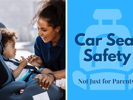 Car Seat Safety - Not just for Parents!