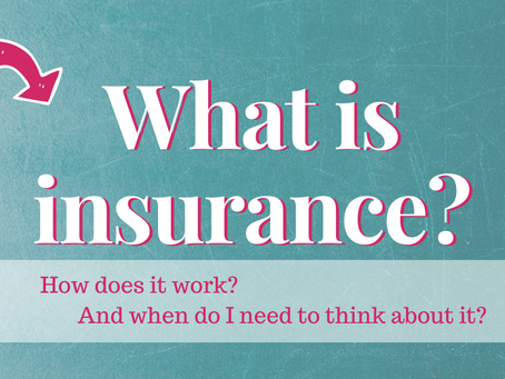 What is insurance? How does it work? And when do I need to think about it?