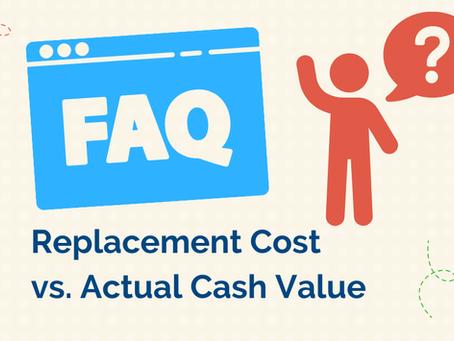 FAQ:  Replacement Cost vs. Actual Cash Value