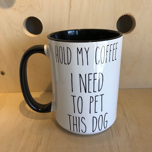 Hold My Coffee I Need to Pet This Dog Mug