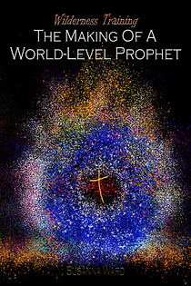 Wilderness Training: The Making of a World-Level Prophet