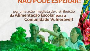 Por uma ação imediata de distribuição da Alimentação Escolar para a comunidade vulnerável!