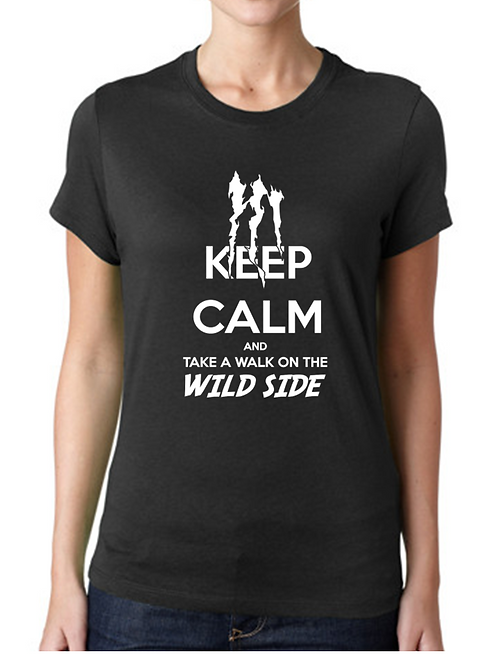 KEEP CALM AND WALK IN THE WILD SIDE