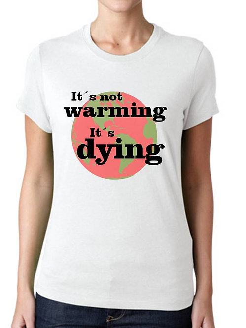IT´S NOT WARMING, IT´S DYING