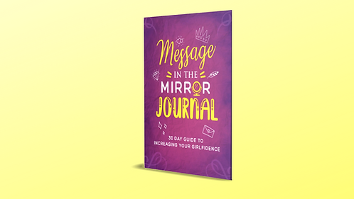 Message in Mirror Journal (30 Day Guide to IncreaseYour Girlfidence)