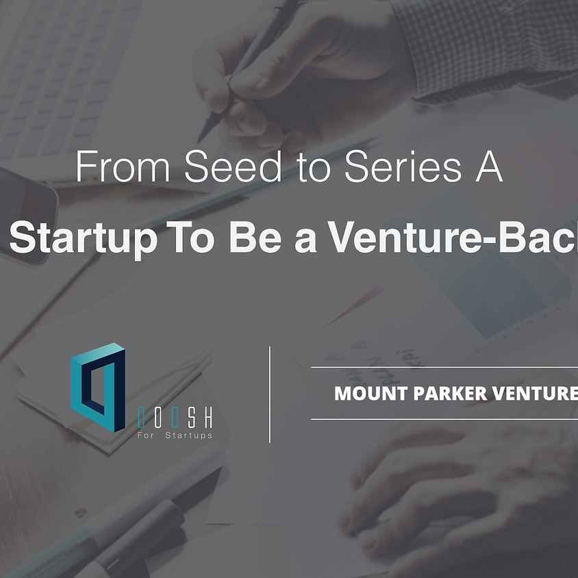 From Seed to Series A - Growing Your Startup To be a Venture-Backed Company