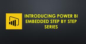 Power BI Embedded Step by Step Series