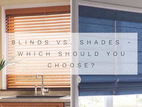 Blinds vs Shades– How to Take the Right Decision for your Home?