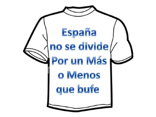 "CAMISETA ""España no se divide por un Más o Menos que bufe"""