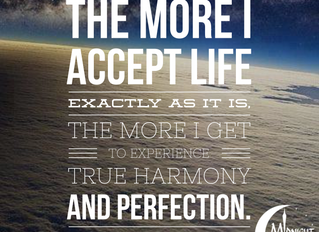 The More I Accept Life Exactly As It Is,The More I Get To Experience True Harmony And Perfection.