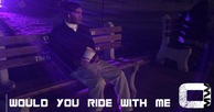 Would You Ride With Me