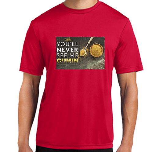 You'll Never See Me Cumin T-Shirt