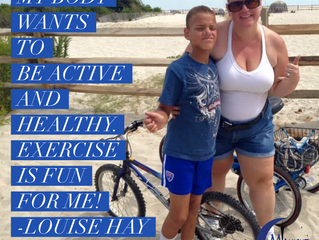 My body wants to be active and healthy. Exercise is fun for me!