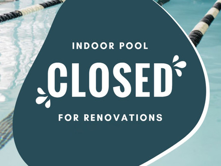 Indoor PooL Closed For Renovations