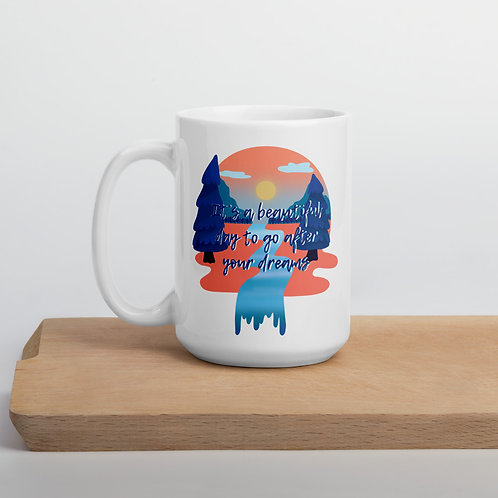 It's a beautiful day to go after your dreams Mug