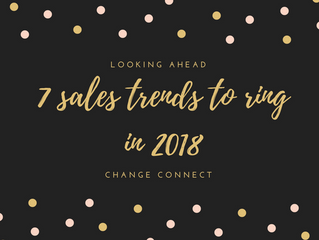 Looking ahead – 7 Sales Trends to ring in 2018