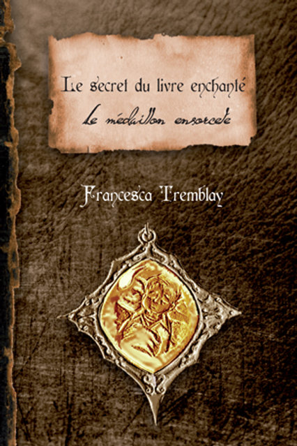 Le secret du livre enchanté Tome 1 Le médaillon ensorcelé