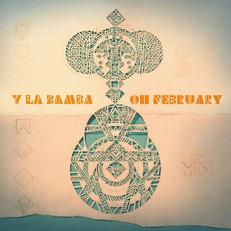 Y La Bamba - Oh February