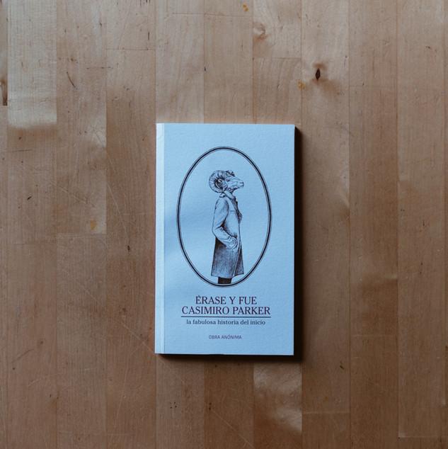 ERASE Y FUE CASIMIRO PARKER Editorial Ya lo dijo Casimiro Parker,  2018        Ilustración de cubierta por Laura Agustí.  La verdadera historia del origen de la poesía hodierna, con Casimiro Parker dudandel del mundo pero creyendo en los fabulosos personajes que forman parte de la historia.