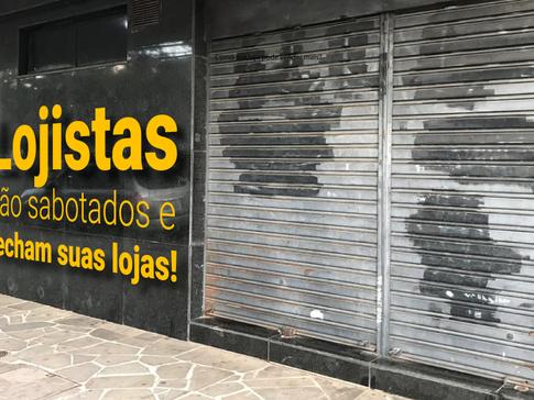 LOJISTAS SÃO SABOTADOS E FECHAM SUAS LOJAS