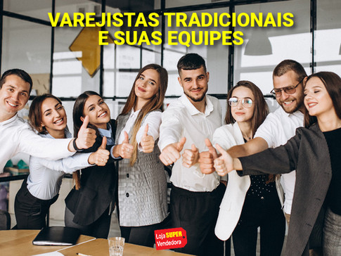 VAREJISTAS TRADICIONAIS E SUAS EQUIPES