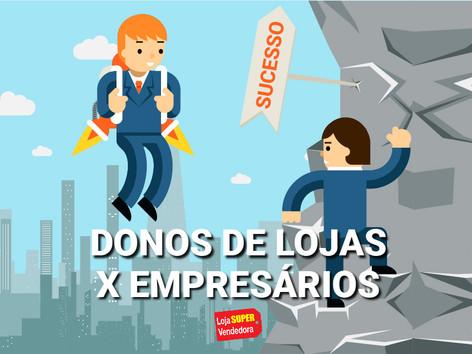 DONOS DE LOJAS X EMPRESÁRIOS