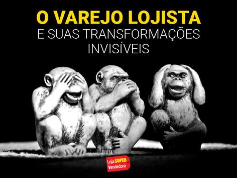 O VAREJO LOJISTA E SUAS TRANSFORMAÇÕES INVISÍVEIS