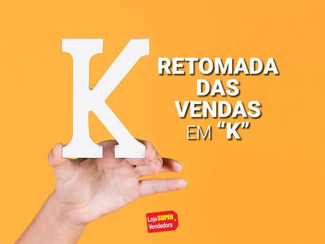 """RETOMADA DAS VENDAS EM """"K"""""""