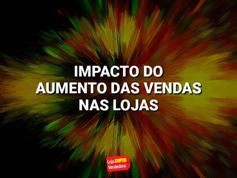 IMPACTO DO AUMENTO DAS VENDAS NAS LOJAS