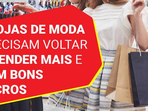 AS LOJAS DE MODA PRECISAM VOLTAR A VENDER MAIS E COM BONS LUCROS!