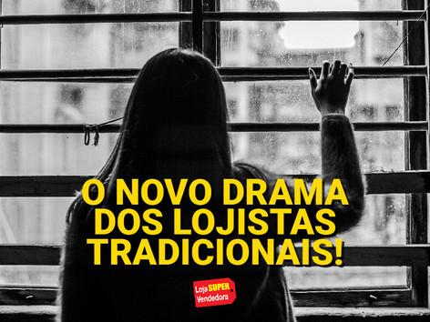 O NOVO DRAMA DOS LOJISTAS TRADICIONAIS!
