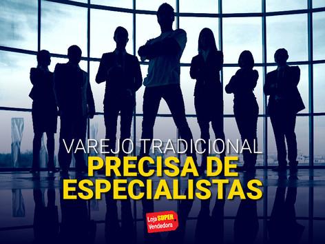 VAREJO TRADICIONAL PRECISA DE ESPECIALISTAS