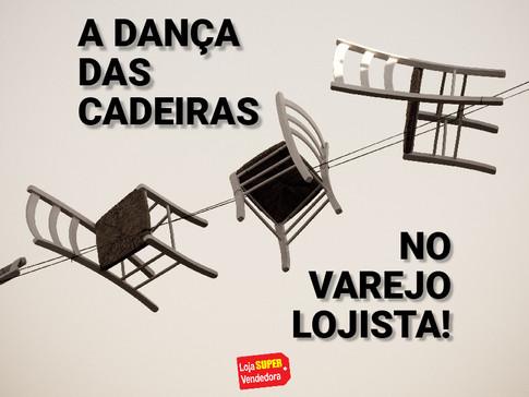 A DANÇA DAS CADEIRAS NO VAREJO LOJISTA!