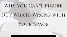 3 Reasons Why You Can't Figure Out Whats Wrong With Your Space