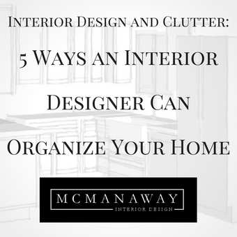 Interior Design and Clutter: 5 Ways an Interior Designer Can Organize Your Home