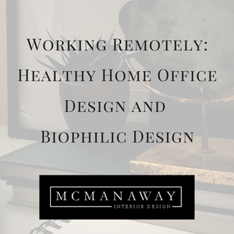 Working Remotely: Healthy Home Office Design and Biophilic Design