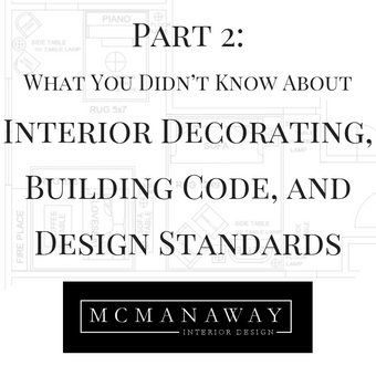Part 2: What You Didn't Know About Interior Decorating, Building Code, and Design Standards