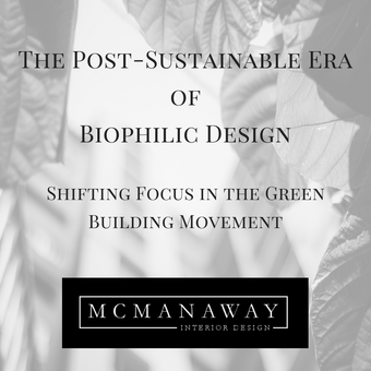 The Post-Sustainable Era of Biophilic Design - Shifting Focus in the Green Building Movement