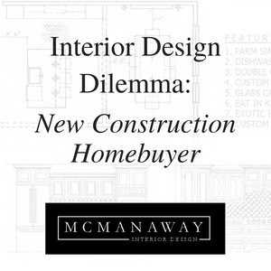 New Construction Homebuyer Interior Design Dilemma