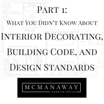 Part 1: What You Didn't Know About Interior Decorating,Building Code, and Design Standards