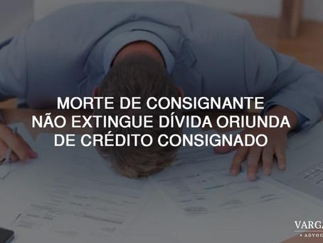 Morte de consignante não extingue dívida oriunda de crédito consignado