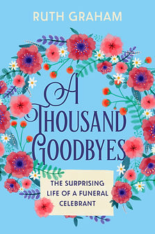 A Thousand Goodbyes (The Surprising Life Of A Funeral Celebrant) Cover
